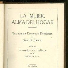 Libros antiguos: LA MUJER, ALMA DEL HOGAR. TRATADO DE ECONOMIA DOMESTICA. CELIA DE LUENGO. PRIMERA EDICION. 1934.. Lote 24971516