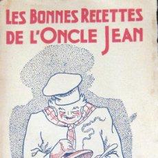 Libros antiguos: GASTRONOMÍA. LES BONNES RECETTES DE L'ONCLE JEAN. 1934. Lote 26449288