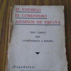 Libros antiguos: EL ENEMIGO, EL COMUNISMO, ASESINOS DE ESPAÑA .. TRES LIBROS QUE CONMOVIERON A ESPAÑA. Lote 25096141