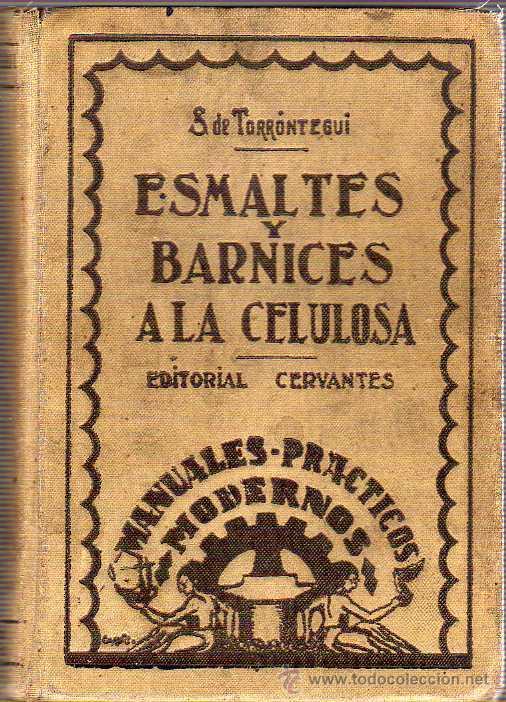 INTERESANTE Y RAR0 LIBRO DE CARPINTERO - BARNICES Y ESMALTES A LA CELULOSA DE TORRONTEGUI 1930 (Libros Antiguos, Raros y Curiosos - Bellas artes, ocio y coleccionismo - Otros)