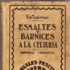 Libros antiguos: INTERESANTE Y RAR0 LIBRO DE CARPINTERO - BARNICES Y ESMALTES A LA CELULOSA DE TORRONTEGUI 1930. Lote 25112682
