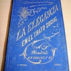Libros antiguos: LA ELEGANCIA EN EL TRATO SOCIAL. AÑO 1898.. Lote 25157326