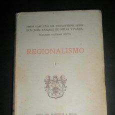 Libros antiguos: REGIONALISMO I DE JUAN VAZQUEZ DE MELLA Y FANJUL AÑO 1935 VOLUMEN XXVI DE LAS OBRAS COMPLETAS . Lote 27389947