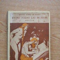 Libros antiguos: ENTRE TODAS LAS MUJERES. NOVELA. LÓPEZ DE HARO (RAFAEL). Lote 25383664