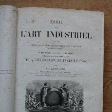 Libros antiguos: L'ART INDUSTRIEL. ARCHITECTURE. CERAMIQUE. MEUBLES. SCULPTURE. ORFÈVRERIE. BIJOUTERIE. LABOULAYE. Lote 25435318