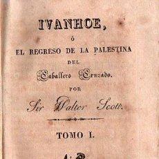Libros antiguos: IVANHOE. REGRESO A PALESTINA - WALTER SCOTT 1831 TOMO I DE UN CLASICO. Lote 25568325