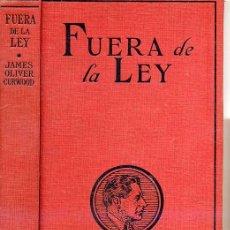 Libros antiguos: JAMES OLIVER CURWOOD : FUERA DE LA LEY (1926). Lote 25579832