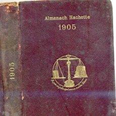 Libros antiguos: ALMANACH HACHETTE 1905 PETITE ENCYCLOPEDIE POPULAIRE DE LA VIE PRACTIQUE. Lote 27325909