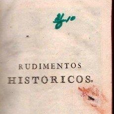 Libros antiguos: RUDIMENTOS HISTORICOS. FINALES DEL SIGLO XVIII. MUY INTERESANTE. SIN AUTOR. Lote 25595896