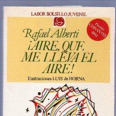Libros antiguos: AIRE, QUE ME LLEVA EL AIRE POR RAFAEL ALBERTI AÑO 1983. EDITORIAL LABOR S.A. Lote 25704634