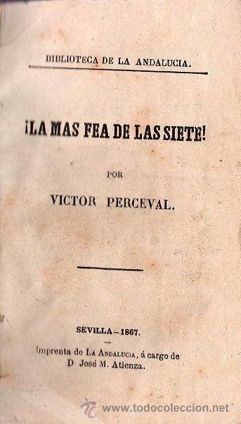 LA MAS FEA DE LAS SIETE POR VICTOR PERCEVAL AÑO 1867. SEVILLA IMPRENTA LA ANDALUCIA (Libros Antiguos, Raros y Curiosos - Literatura - Otros)