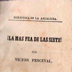 Libros antiguos: LA MAS FEA DE LAS SIETE POR VICTOR PERCEVAL AÑO 1867. SEVILLA IMPRENTA LA ANDALUCIA. Lote 25705144