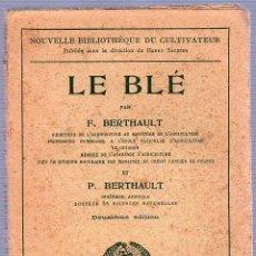 Libros antiguos: LE BLE / EL TRIGO POR F. BERTHAULT - PARIS. DECIMA EDICION. Lote 25705431