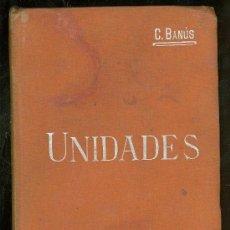 Libros antiguos: UNIDADES ABSOLUTAS Y UNIDADES PRACTICAS. D. CARLOS BANUS Y COMAS.. Lote 25782667