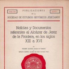 Libros antiguos: NOTICIAS Y DOCUMENTOS REFERENTES AL ALCAZAR DE JEREZ EN LOS SIGLOS XIII A XVI. Lote 25786409