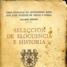 Libros antiguos: VAZQUEZ DE MELLA : SELECCIÓN DE ELOCUENCIA E HISTORIA (1931). Lote 25930812