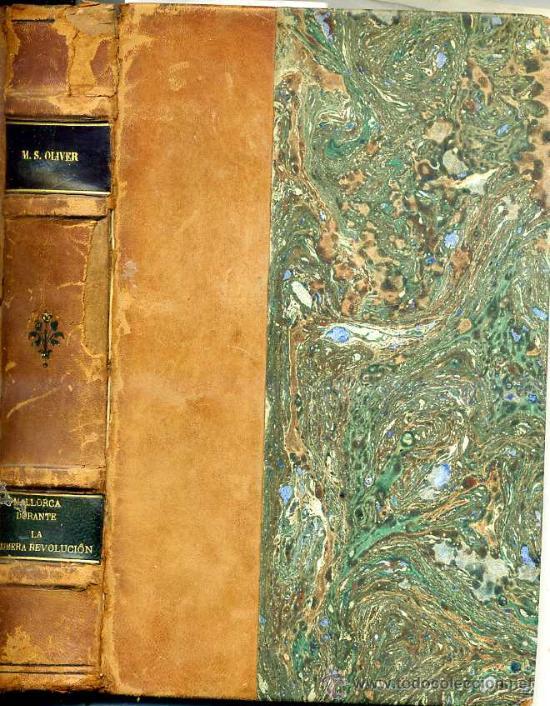 MIGUEL S. OLIVER : MALLORCA DURANTE LA PRIMERA REVOLUCIÓN (1808 A 1814) 1ª EDICIÓN, 1901 (Libros Antiguos, Raros y Curiosos - Historia - Otros)