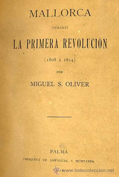 Libros antiguos: MIGUEL S. OLIVER : MALLORCA DURANTE LA PRIMERA REVOLUCIÓN (1808 A 1814) 1ª edición, 1901 - Foto 2 - 25974581