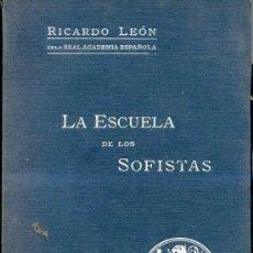 Libros antiguos: RICARDO LEÓN : LA ESCUELA DE LOS SOFISTAS (1915). Lote 26025384