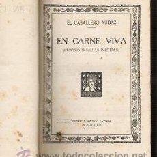 Libros antiguos: EN CARNE VIVA -CUATRO NOVELAS INEDITAS- EL CABALLERO AUDAZ-. Lote 27405099