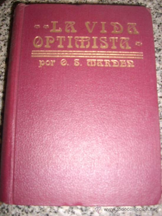 LA VIDA OPTIMISTA, POR ORISON SWETT MARDEN - ANTONIO ROCH EDITOR - ESPAÑA - 1921 - MUY BUENO! (Libros Antiguos, Raros y Curiosos - Pensamiento - Otros)