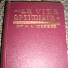 Libros antiguos: LA VIDA OPTIMISTA, POR ORISON SWETT MARDEN - ANTONIO ROCH EDITOR - ESPAÑA - 1921 - MUY BUENO!. Lote 27524043