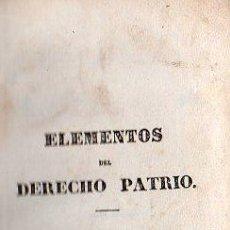 Libros antiguos: ELEMENTOS DEL DERECHO PATRIO POR JOAQUIN ESCRICHE - MADRID 1838 . Lote 26212489