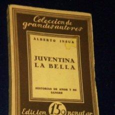 Libros antiguos: JUVENTINA LA BELLA. HSITORIAS DE AMOR Y DE SANGRE. POR ALBERTO INSUA.(1921). . Lote 25991036