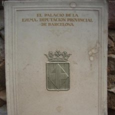 Libros antiguos: EL PALACIO DE LA EXCMA.DIPUTACION PROVINCIAL DE BARCELONA,ED. SOC.ATRACCION FORASTEROS 1929 . Lote 26293114