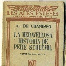 Libros antiguos: A. DE CHAMISSO : LA MERAVELLOSA HISTÒRIA DE PERE SCHLÈMIL (ALES ESTESES, 1929) CATALÀ. Lote 216986821