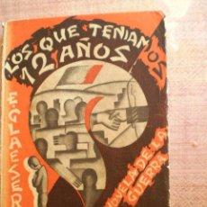 Libros antiguos: LOS QUE TENÍAMOS DOCE AÑOS.- NOVELA DE LA GUERRA - AUTOR ERNESTO GLAESER. - EDITORIAL CENIT MADRID,. Lote 26331521