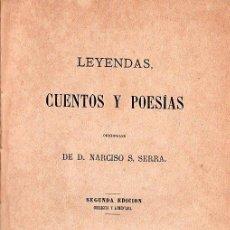 Libros antiguos: LEYENDAS, CUENTOS Y POESIAS DE NARCISO S. SERRA - SEGUNDA EDICION, MADRID 1877. Lote 26358809