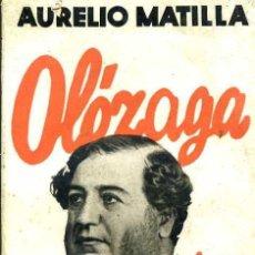 Libros antiguos: AURELIO MATILLA : OLÓZAGA, EL PRECOZ DEMAGOGO (1933). Lote 26371216