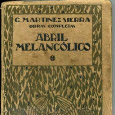 Libros antiguos: G. MARTÍNEZ SIERRA : ABRIL MELANCÓLICO (1921). Lote 26372119