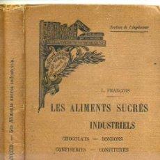Libros antiguos: LES ALIMENTS SUCRÉS INDUSTRIELS (1912) CHOCOLATS, BONBONS, CONFISERIES, CONFITURES. Lote 26415774