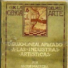 Libros antiguos: VÍCTOR MASRIERA : DIBUJO LINEAL APLICADO A LAS INDUSTRIAS ARTÍSTICAS . C. 1910. Lote 26416462