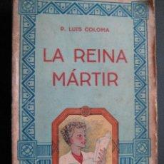Libros antiguos: LA REINA MÁRTIR. COLOMA, LUIS. . Lote 26530450