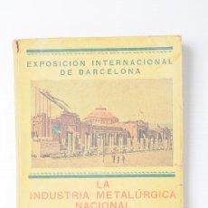 Libros antiguos: LIBRO LA INDUSTRIA METALÚRGICA NACIONAL, EXPOSICIÓN INTERNACIONAL DE BARCELONA 1929. Lote 26583268