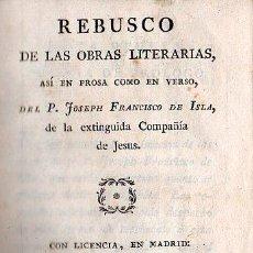 Libros antiguos: REBUSCO DE LAS OBRAS LITERARIAS EN PROSA O VERSO POR JOSEPH FCO DE ISLA - MADRID 1790. 1º EDICION. Lote 26740201