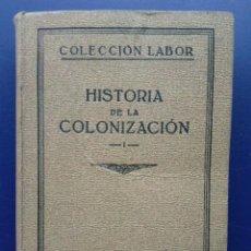 Libros antiguos: HISTORIA DE LA COLONIZACION I - TOMO 1 - COLECCION LABOR - EDITORIAL LABOR - 1933. Lote 26955380