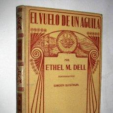 Libros antiguos: EL VUELO DE UN AGUILA POR ETHEL M. DELL, ED. ILUSTRADA, MONTANER Y SIMON, BARCELONA, AÑO 1915.. Lote 26980353