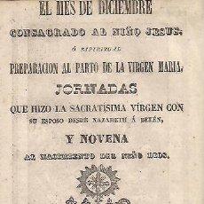 Libros antiguos: DICIEMBRE CONSAGRADO AL NIÑO JESÚS PREPARACIÓN AL PARTO DE LA VIRGEN NOVENA IMPRENTA PABLO ROCA 1853. Lote 27651649