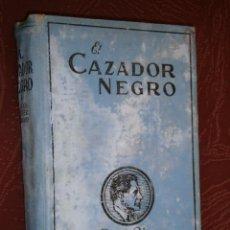 Libros antiguos: EL CAZADOR NEGRO POR JAMES OLIVER CURWOOD DE ED. JUVENTUD EN BARCELONA 1927. Lote 27923763