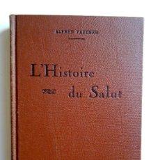 Libros antiguos: L HISTOIRE DU SALUT, ALFRED VAUCHER, EDI.MAISON D EDITION LES SIGNES DEL TEMPS, 1930. Lote 28042177