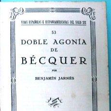 Libros antiguos: DOBLE AGONIA DE BECQUER - BENJAMIN JARNES - AÑO 1936 - ESPASA CALPE, MADRID - 238 PAG. Lote 28063476