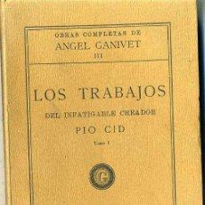 Libros antiguos: ÁNGEL GANIVET : LOS TRABAJOS DEL INFATIGABLE PÍO CID TOMO I (1928). Lote 28101009
