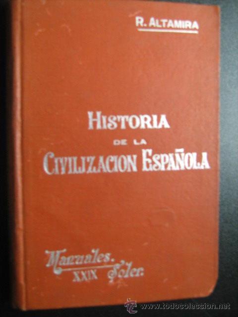 HISTORIA DE LA CIVILIZACIÓN ESPAÑOLA. ALTAMIRA, RAFAEL. MANUALES SOLER (Libros Antiguos, Raros y Curiosos - Historia - Otros)