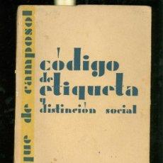 Libros antiguos: CODIGO DE ETIQUETA Y DISTINCION SOCIAL. JUAN ORTIZ. EDITOR. DUQUE DE CAMPOSOL. 1ª ED. 1930. MADRID. . Lote 28217261