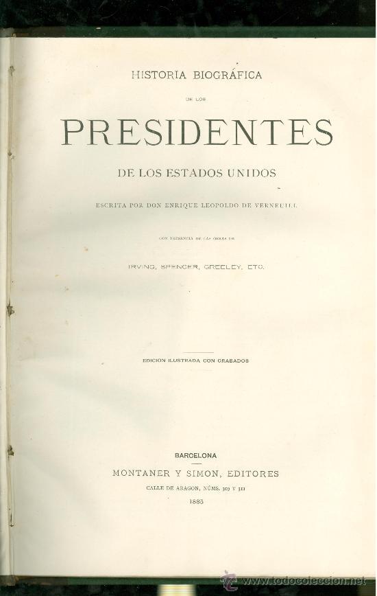 HISTORIA BIOGRAFICA DE LOS PRESIDENTES DE LOS ESTADOS UNIDOS. LEOPOLDO DE VERNEUILL. 1885. (Libros Antiguos, Raros y Curiosos - Historia - Otros)