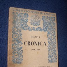 Libros antiguos: CRONICA JAUME I (VOL.III ) ED. BARCINO 1927. Lote 28320357